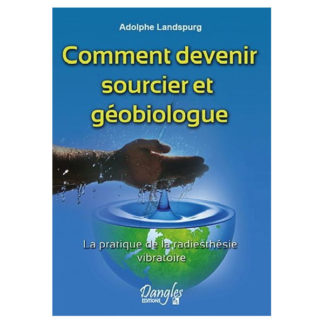 Comment devenir sourcier et géobiologue