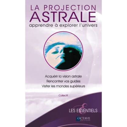 La projection astrale - Apprendre à explorer l'univers